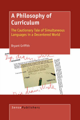 A Philosophy of Curriculum: The Cautionary Tale of Simultaneous Languages in a Decentered World (Paperback)