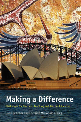 Making a Difference: Challenges for Teachers, Teaching and Teacher Education (Paperback)