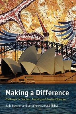 Making a Difference: Challenges for Teachers, Teaching and Teacher Education (Hardback)