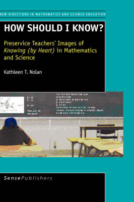 How should I know?: Preservice Teachers' Images of Knowing (by Heart ) in Mathematics and Science - New Directions in Mathematics and Science Education 8 (Paperback)