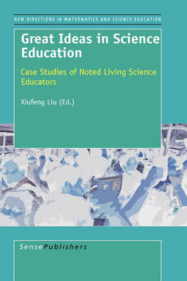 Great Ideas in Science Education: Case Studies of Noted Living Science Educators - New Directions in Mathematics and Science Education 9 (Hardback)
