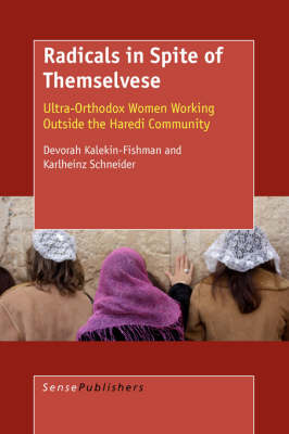 Radicals in Spite of Themselves: Ultra-Orthodox Women Working Outside the Haredi Community (Paperback)