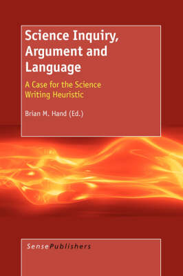 Science Inquiry, Argument and Language: A Case for the Science Writing Heuristic (Paperback)
