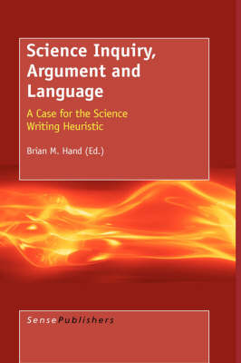 Science Inquiry, Argument and Language: A Case for the Science Writing Heuristic (Hardback)