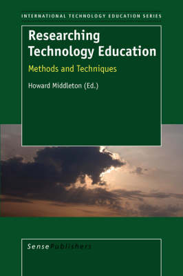 Researching Technology Education: Methods and Techniques - International Technology Education Studies 3 (Paperback)