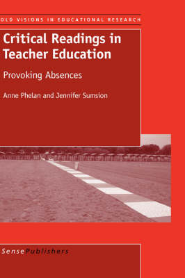 Critical Readings in Teacher Education: Provoking Absences - Bold Visions in Educational Research 20 (Hardback)