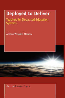Deployed to Deliver: The Displaced Agency of Teachers in Globalised Education Systems (Hardback)