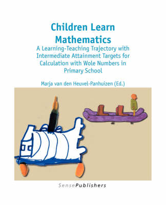 Children Learn Mathematics: A Learning-Teaching Trajectory with Intermediate Attainment Targets for Calculation with Whole Numbers in Primary School - Dutch Design in Mathematics Education 1 (Paperback)
