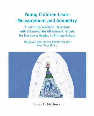 Young Children Learn Measurement and Geometry: A Learning-Teaching Trajectory with Intermediate Attainment Targets for the Lower Grades in Primary School - Dutch Design in Mathematics Education 2 (Paperback)