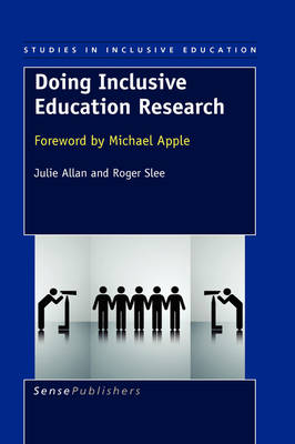 Doing Inclusive Education Research: Foreword by Michael Apple - Studies in Inclusive Education 1 (Hardback)