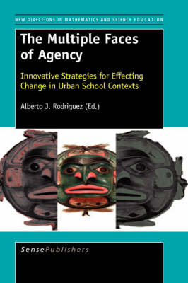 The Multiple Faces of Agency: Innovative Strategies for Effecting Change in Urban School Contexts - New Directions in Mathematics and Science Education 11 (Hardback)