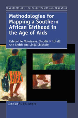 Methodologies for Mapping a Southern African Girlhood in the Age of Aids - Transgressions: Cultural Studies and Education 28 (Hardback)