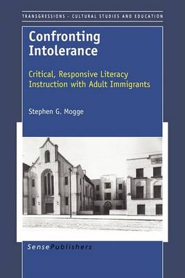 Confronting Intolerance: Critical, Responsive Literacy Instruction with Adult Immigrants - Transgressions: Cultural Studies and Education 31 (Paperback)