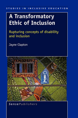 A Transformatory Ethic of Inclusion: Rupturing concepts of disability and inclusion - Studies in Inclusive Education 2 (Hardback)