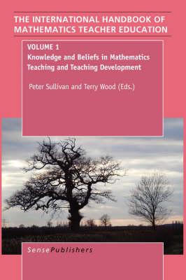 The Handbook of Mathematics Teacher Education: Volume 1: Knowledge and Beliefs in Mathematics Teaching and Teaching Development - The International Handbook of Mathematics Teacher Education 1 (Paperback)