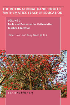 The Handbook of Mathematics Teacher Education: Volume 2: Tools and Processes in Mathematics Teacher Education - The International Handbook of Mathematics Teacher Education 2 (Hardback)