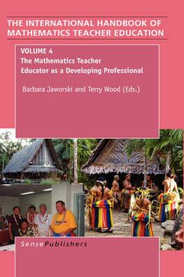 The Handbook of Mathematics Teacher Education: Volume 4: The Mathematics Teacher Educator as a Developing Professional - The International Handbook of Mathematics Teacher Education 4 (Paperback)