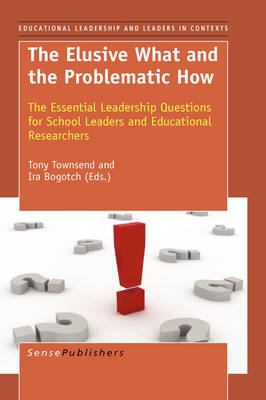 The Elusive What and the Problematic How: The Essential Leadership Questions for School Leaders and Educational Researchers - Educational Leadership and Leaders in Contexts 3 (Hardback)