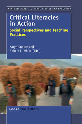 Critical Literacies in Action: Social Perspectives and Teaching Practices - Transgressions: Cultural Studies and Education 34 (Hardback)