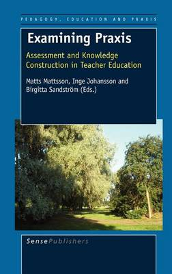Examining Praxis: Assessment and Knowledge Construction in Teacher Education - Pedagogy, Education and Praxis 4 (Hardback)