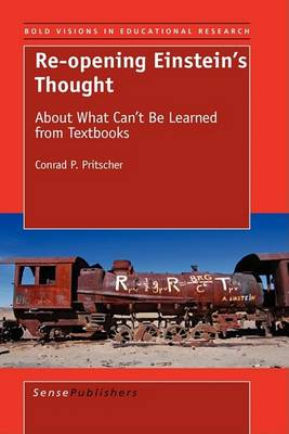 Re-opening Einstein's Thought: About What Can't Be Learned From Textbooks - Bold Visions in Educational Research 24 (Hardback)