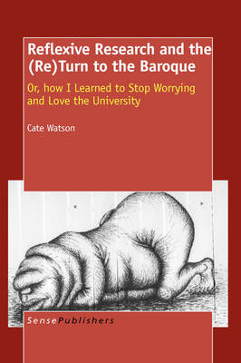 Reflexive Research and the (Re)Turn to the Baroque: Or, how I Learned to Stop Worrying and Love the University (Paperback)