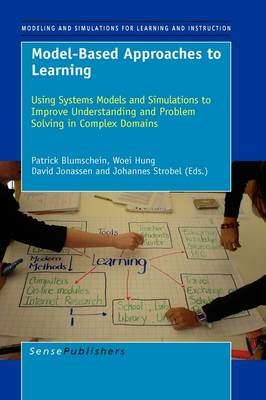 Model-Based Approaches to Learning: Using Systems Models and Simulations to Improve Understanding and Problem Solving in Complex Domains - Modeling and Simulation for Learning and Instruction 4 (Hardback)