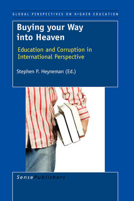 Buying your Way into Heaven: Education and Corruption in International Perspective - Global Perspectives on Higher Education 15 (Paperback)
