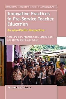 Innovative Practices in Pre-Service Teacher Education: An Asia-Pacific Perspective - Contemporary Approaches to Research in Learning Innovations 1 (Paperback)