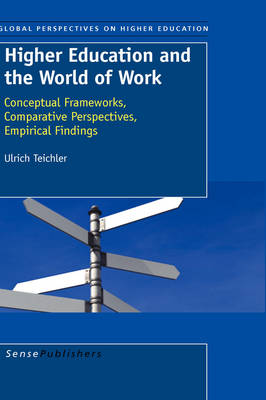 Higher Education and the World of Work: Conceptual Frameworks, Comparative Perspectives, Empirical Findings - Global Perspectives on Higher Education 16 (Paperback)