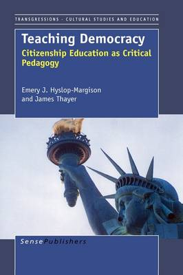 Teaching Democracy: Citizenship Education as Critical Pedagogy (Hardback)