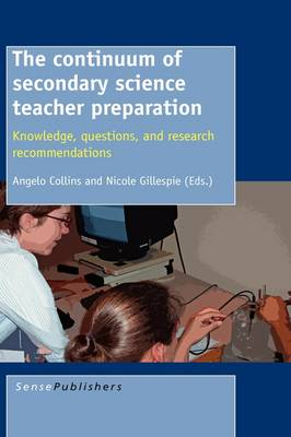 The Continuum of Secondary Science Teacher Preparation: Knowledge, Questions, and Research Recommendations (Hardback)