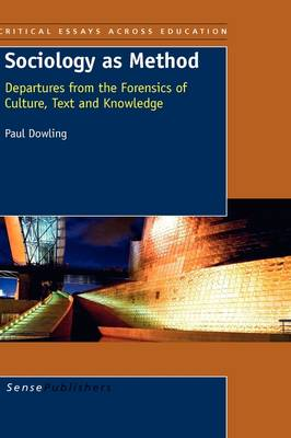 Sociology as Method: Departures from the Forensics of Culture, Text and Knowledge - Critical Essays across Education 1 (Hardback)