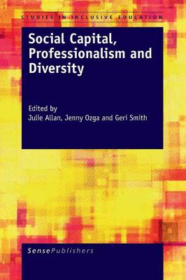 Social Capital, Professionalism and Diversity - Studies in Inclusive Education 5 (Paperback)
