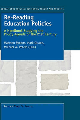 Re-Reading Education Policies: A Handbook Studying the Policy Agenda of the 21st Century - Educational Futures: Rethinking Theory and Practice 32 (Hardback)