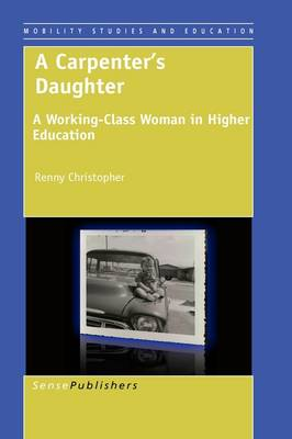 A Carpenter's Daughter: A Working-Class Woman in Higher Education - Mobility Studies and Education 2 (Paperback)
