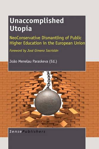 Unaccomplished Utopia: Neoconservative Dismantling of Public Higher Education in the European Union (Paperback)