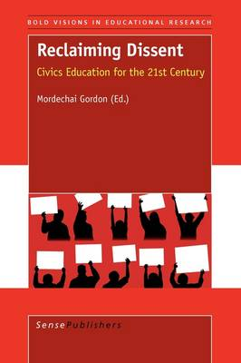 Reclaiming Dissent: Civics Education for the 21st Century - Bold Visions in Educational Research 27 (Paperback)