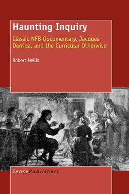 Haunting Inquiry: Classic NFB Documentary, Jacques Derrida, and the Curricular Otherwise (Hardback)