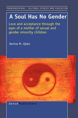 A Soul has no Gender: Love and acceptance through the eyes of a mother of sexual and gender minority children - Transgressions: Cultural Studies and Education 50 (Paperback)