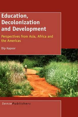 Education, Decolonization and Development: Perspectives from Asia, Africa and the Americas (Hardback)
