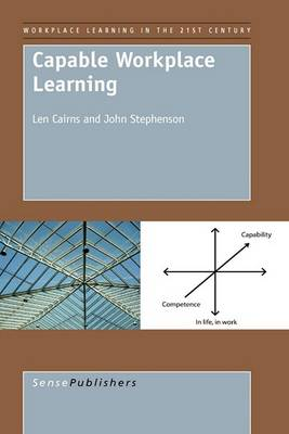 Capable Workplace Learning - Workplace Learning in the 21st Century 1 (Paperback)