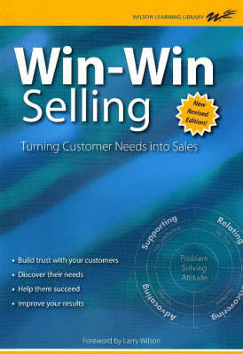 Win-Win Selling: Turning Customer Needs into Sales (Paperback)