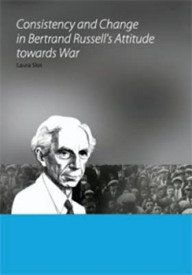 Consistency and Change in Bertrand Russell's Attitude towards War (Paperback)