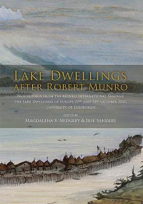 Lake Dwellings after Robert Munro. Proceedings from the Munro International Seminar (Paperback)