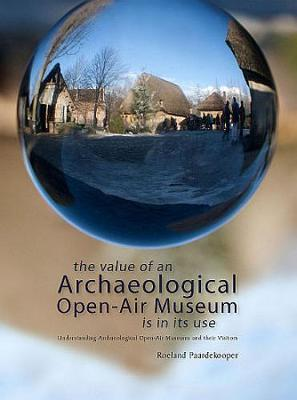The Value of an Archaeological Open-Air Museum is in its Use (Paperback)
