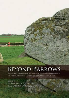 Beyond Barrows: Current research on the structuration and perception of the Prehistoric Landscape through Monuments (Paperback)