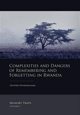 Complexities and Dangers of Remembering and Forgetting in Rwanda (Paperback)