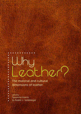 Why Leather?: The Material and Cultural Dimensions of Leather (Paperback)