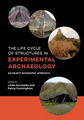 The Life Cycle of Structures in Experimental Archaeology: An Object Biography Approach (Paperback)